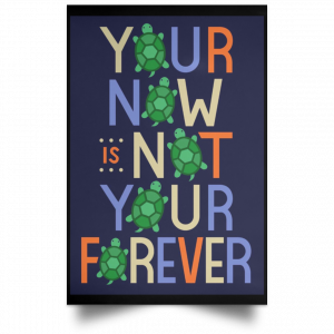 Your Now Is Not Your Forever Poster Apparel 2