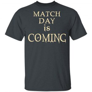 Match Day Is Coming Shirt, Hoodie, Tank