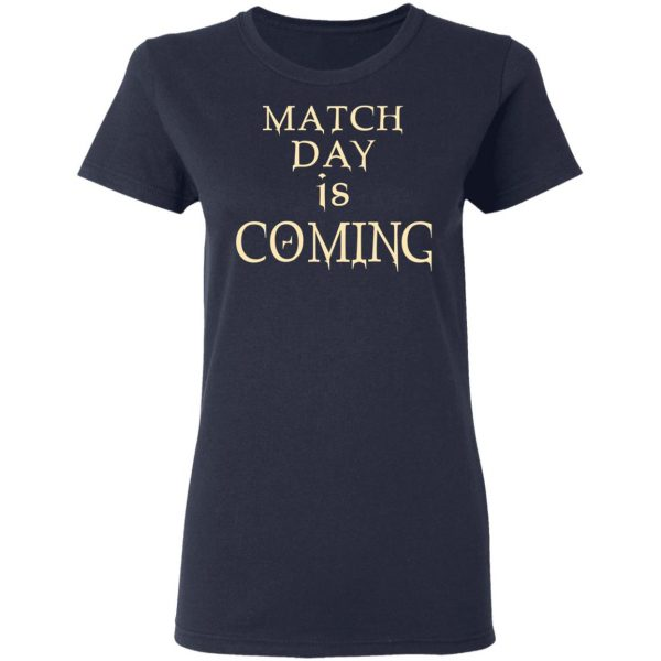 Match Day Is Coming Shirt, Hoodie, Tank Apparel