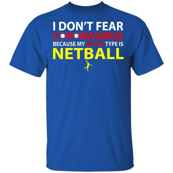 I Don't Fear Coronavirus Because My Blood Type Is Netball Shirt, Hoodie, Tank Apparel