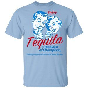 Enjoy Tequila The Breakfast Of Champions Shirt, Hoodie, Tank