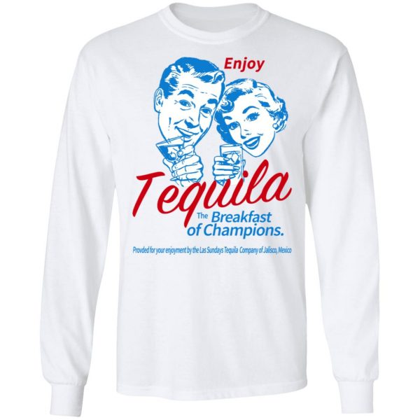 Enjoy Tequila The Breakfast Of Champions Shirt, Hoodie, Tank Apparel