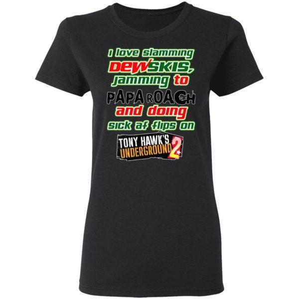 I Love Slamming Dewskis Jamming To Papa Roach And Doing Sick At Flips On Tony Hawk's Underground 2 Shirt, Hoodie, Tank Apparel