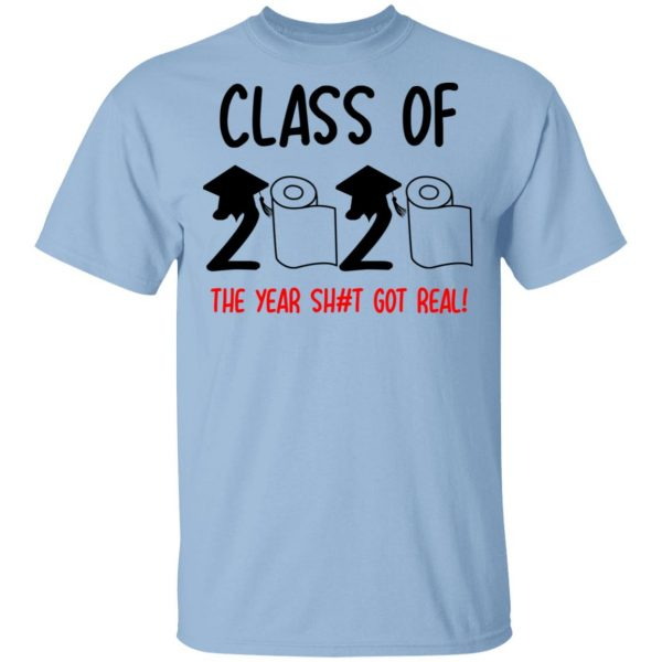 Class Of 2020 The Year Shit Got Real Shirt, Hoodie, Tank Apparel