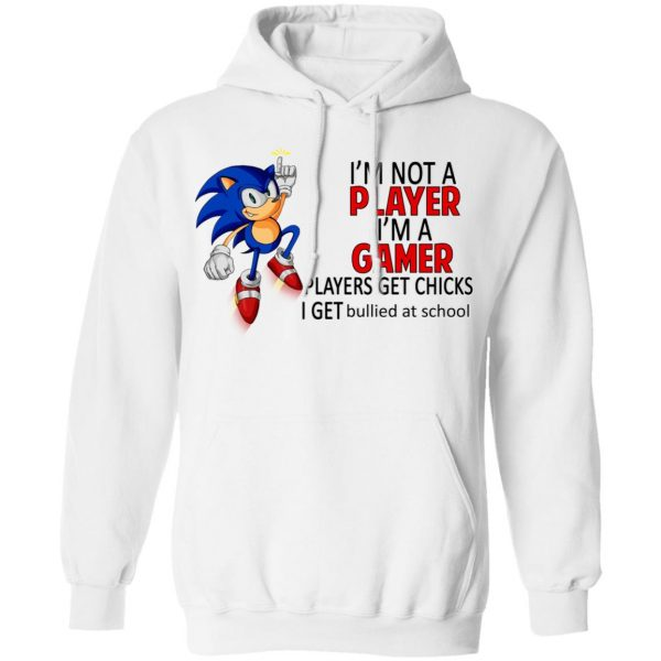 I'm Not Player I'm A Gamer Players Get Chicks I Get Bullied At School Shirt, Hoodie, Tank Apparel