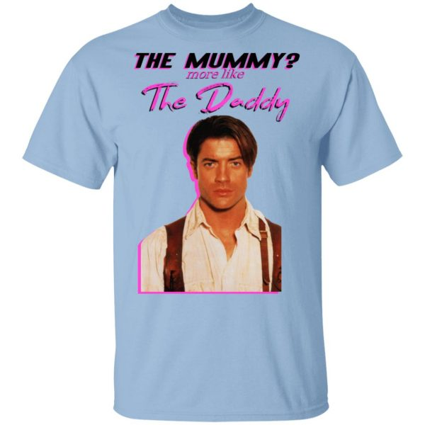 Brendan Fraser The Mummy More Like The Daddy Shirt, Hoodie, Tank Apparel 3