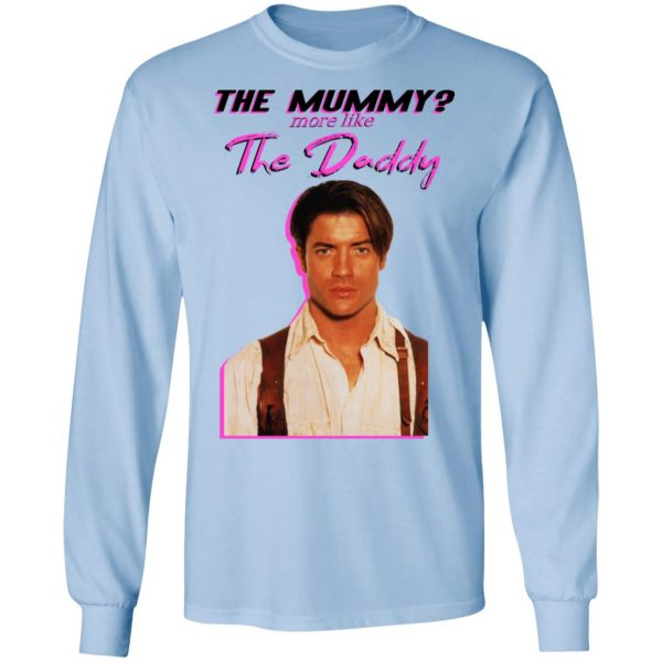 Brendan Fraser The Mummy More Like The Daddy Shirt, Hoodie, Tank Apparel 11
