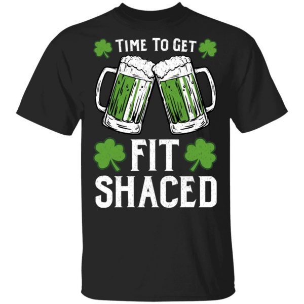 Time To Get Fit Shaced St Patrick's Day Shirt, Hoodie, Tank Apparel 3