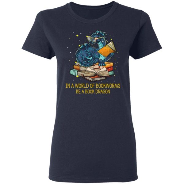 In A World Of Bookworms Be A Book Dragon Shirt, Hoodie, Tank Apparel