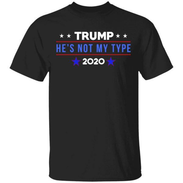 Trump He's Not My Type 2020 Shirt, Hoodie, Tank Apparel
