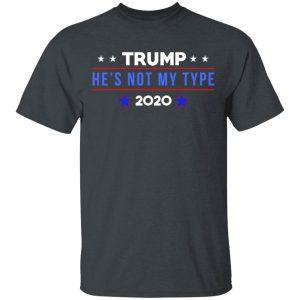 Trump He's Not My Type 2020 Shirt, Hoodie, Tank