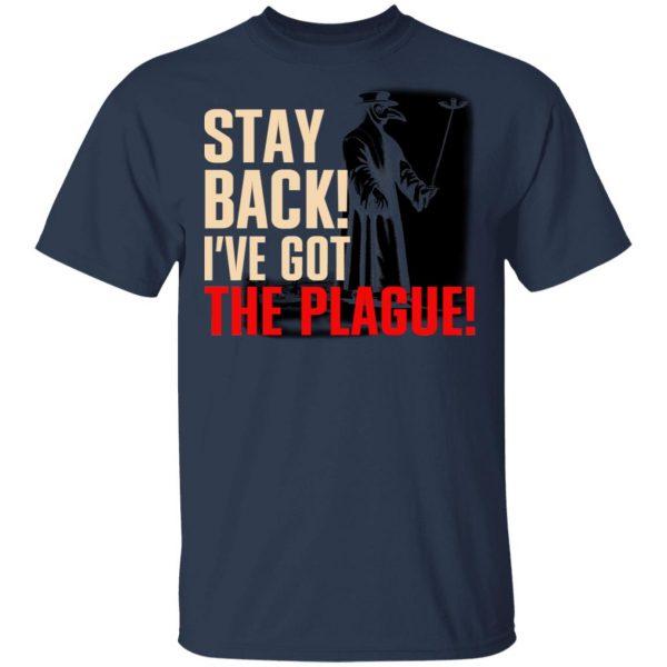 Stay Back I've Got The Plague Shirt, Hoodie, Tank Apparel