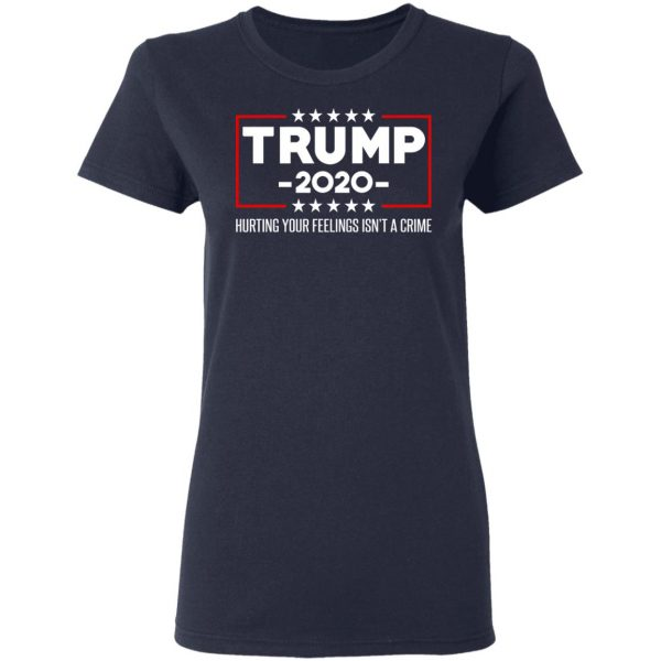 Trump 2020 Hurting Your Feelings Isn't A Crime Shirt, Hoodie, Tank Apparel