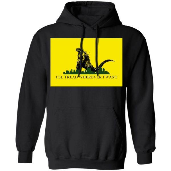 I'll Tread Wherever I Want Godzilla Shirt, Hoodie, Tank