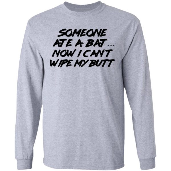 Someone Ate A Bat Now I Can't Wipe My Butt Shirt, Hoodie, Tank