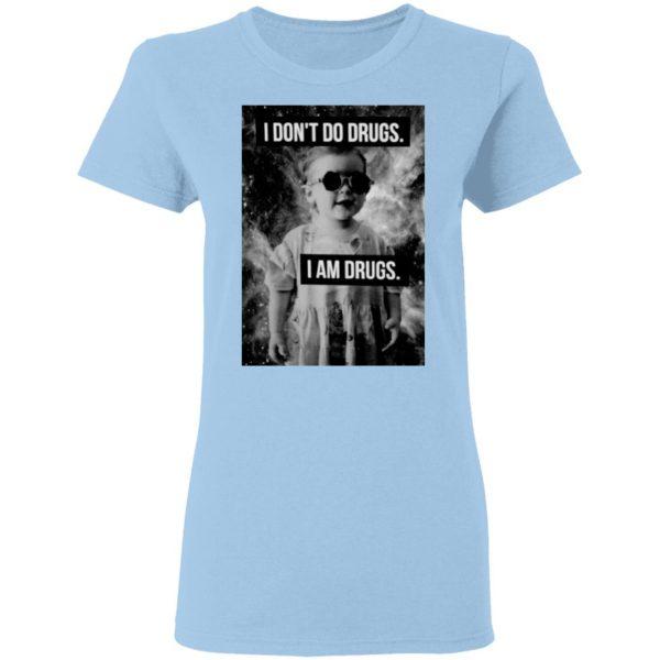 I Don't Do Drugs I Am Drugs Shirt, Hoodie, Tank