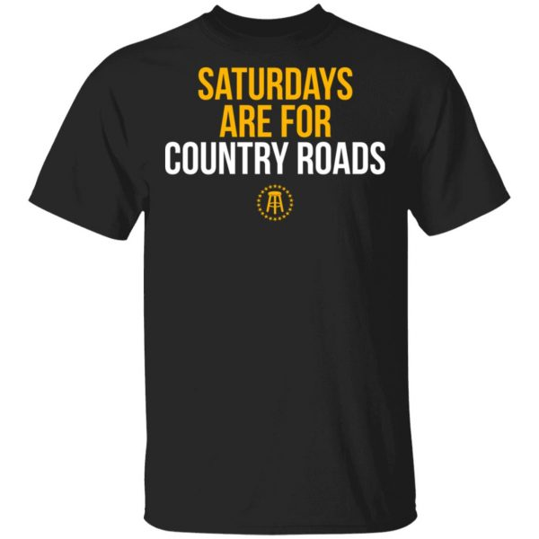 Saturdays Are For Country Roads Shirt, Hoodie, Tank Apparel