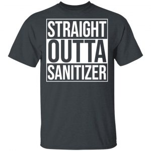 Straight Outta Sanitizer Shirt, Hoodie, Tank Apparel 2