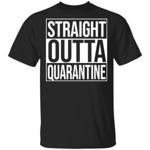 Straight Outta Quarantine Shirt, Hoodie, Tank Apparel
