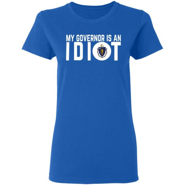 My Governor Is An Idiot Massachusetts Shirt, Hoodie, Tank Apparel