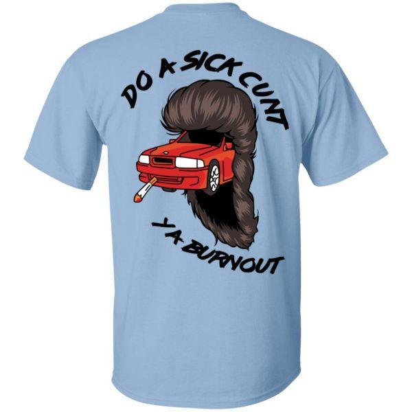 Do A Sick Cunt Ya Burnout Shirt, Hoodie, Tank Apparel 4