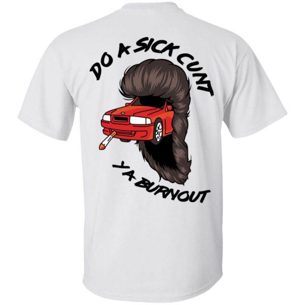 Do A Sick Cunt Ya Burnout Shirt, Hoodie, Tank Apparel 6