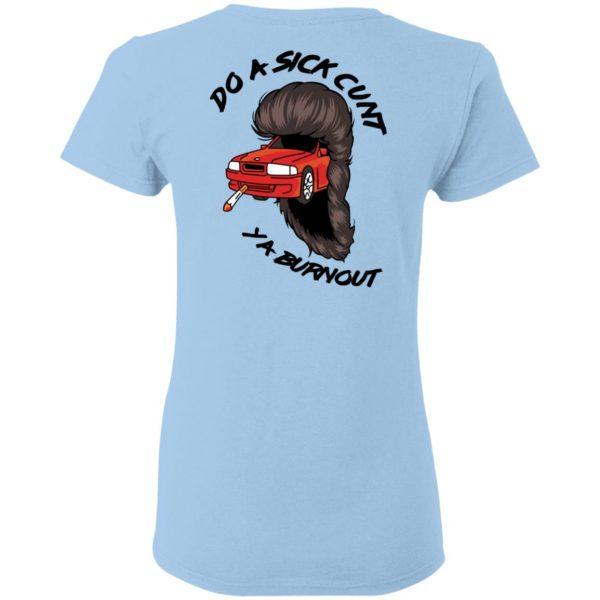 Do A Sick Cunt Ya Burnout Shirt, Hoodie, Tank Apparel 10