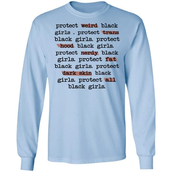 Protect Weird Black Girls Protect Trans Black Girls Protect All Black Girls Shirt, Hoodie, Tank Apparel 11