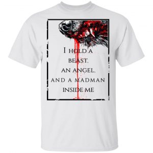 I Hold A Beast An Angel And A Madman Inside Me Shirt, Hoodie, Tank
