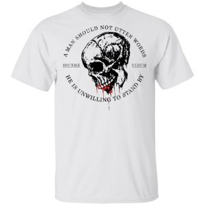 A Man Should Not Utter Words He Is Unwilling To Stand By Dicere Verum Shirt, Hoodie, Tank