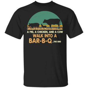 A Pig A Chicken And A Cow Walk Into A Bar-B-Q Shirt, Hoodie, Tank