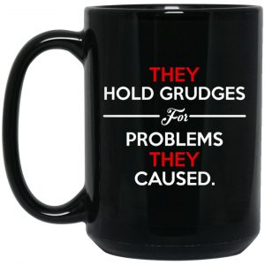 They Hold Grudges For Problems They Caused Mug Coffee Mugs 2