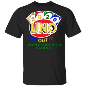 John Ehret High School 2020 Uno We Out High School Graduation Parody Shirt, Hoodie, Tank
