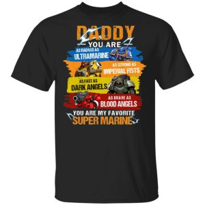 Daddy You Are As Badass As Ultramarine As Strong As Imperial Fists You Are My Favorite Super Marine Shirt, Hoodie, Tank