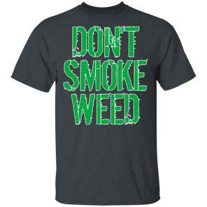 Don't Smoke Weed Shirt, Hoodie, Tank