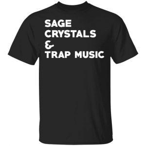 Sage Crytals & Trap Music Shirt, Hoodie, Tank