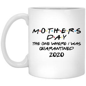 Mothers Day The One Where I Was Quarantined 2020 Mug Coffee Mugs