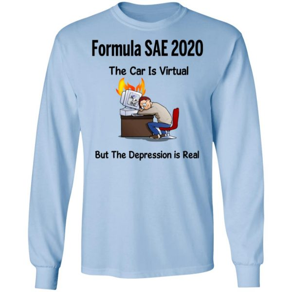 Formula SAE 2020 The Car Is Virtual But The Depression Is Real Shirt, Hoodie, Tank Apparel