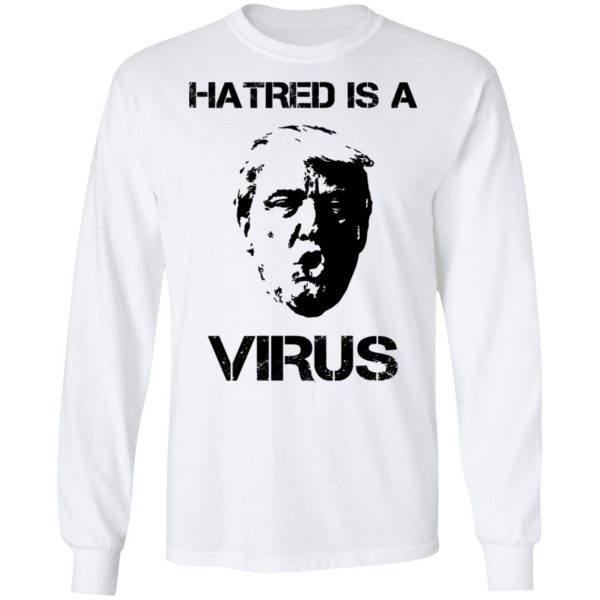 Donald Trump Hatred Is A Virus Shirt, Hoodie, Tank