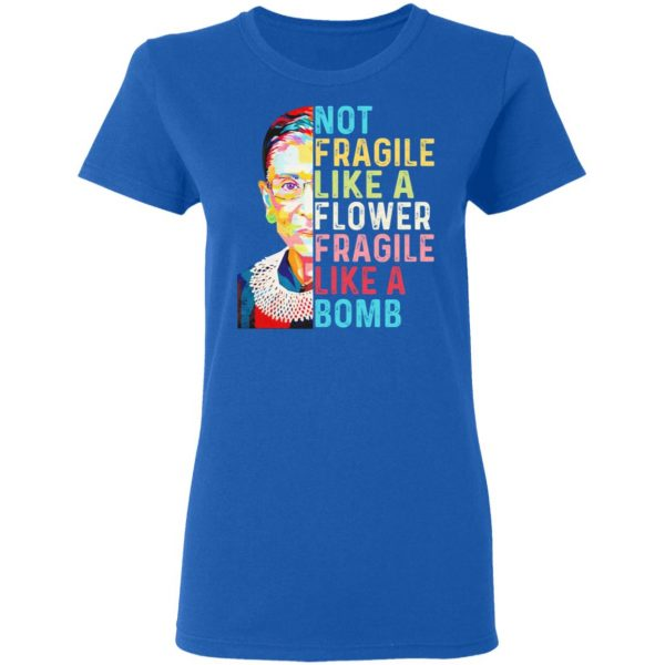 Ruth Bader Ginsburg Not Fragile Like A Flower Fragile Like A Bomb Shirt, Hoodie, Tank Apparel
