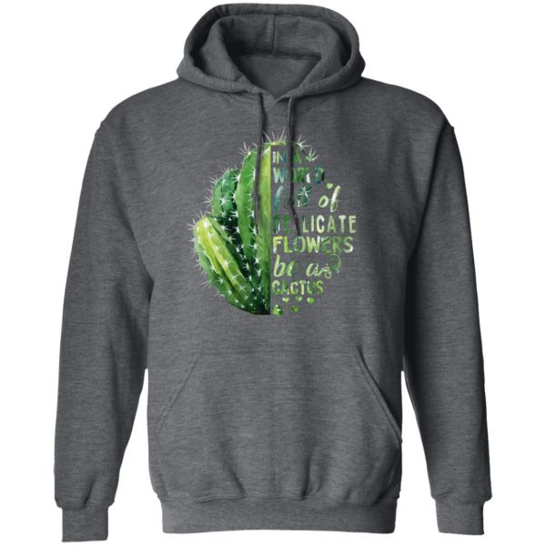 In A World Full Of Delicate Flowers Be A Cactus Shirt, Hoodie, Tank