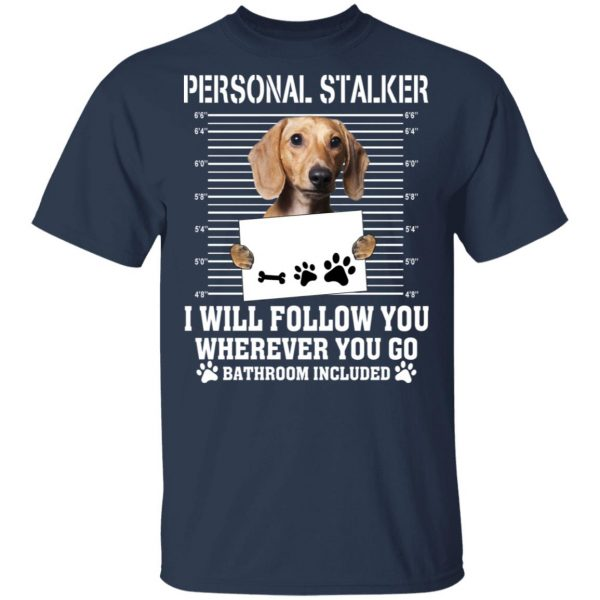 Chihuahua Personal Stalker I Will Follow You Wherever You Go Bathroom Included Shirt, Hoodie, Tank