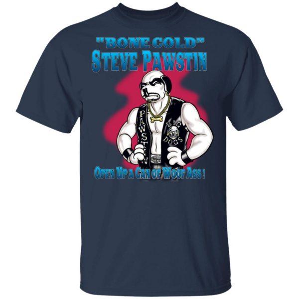 Bone Cold Steve Pawstin Open Up A Can Of Woof Ass Shirt, Hoodie, Tank Apparel