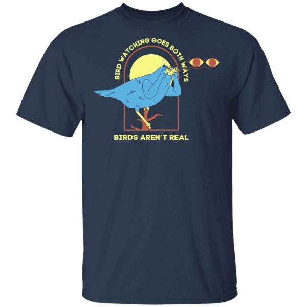 Bird Watching Goes Both Ways Bird Aren't Real Shirt, Hoodie, Tank