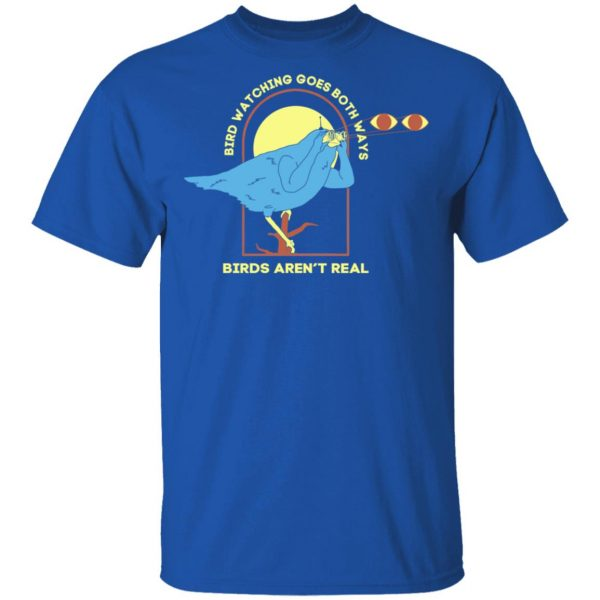 Bird Watching Goes Both Ways Bird Aren't Real Shirt, Hoodie, Tank Apparel