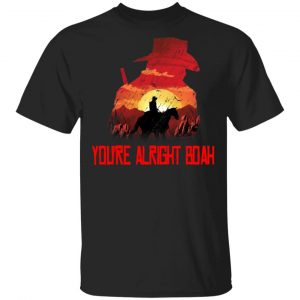 You're Alright Boah RDR2 Style Gaming Shirt, Hoodie, Tank Apparel