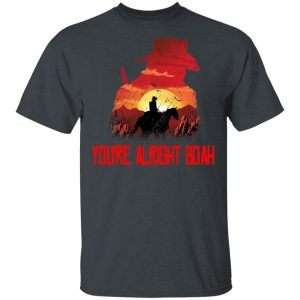 You're Alright Boah RDR2 Style Gaming Shirt, Hoodie, Tank Apparel 2