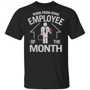 Work-From-Home Employee Of The Month Shirt, Hoodie, Tank Apparel
