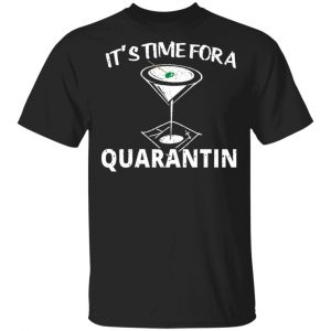 It's Time For A Quarantin Shirt, Hoodie, Tank