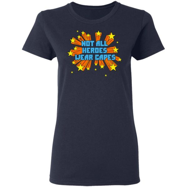 Not All Heroes Wear Capes Shirt, Hoodie, Tank Apparel 9